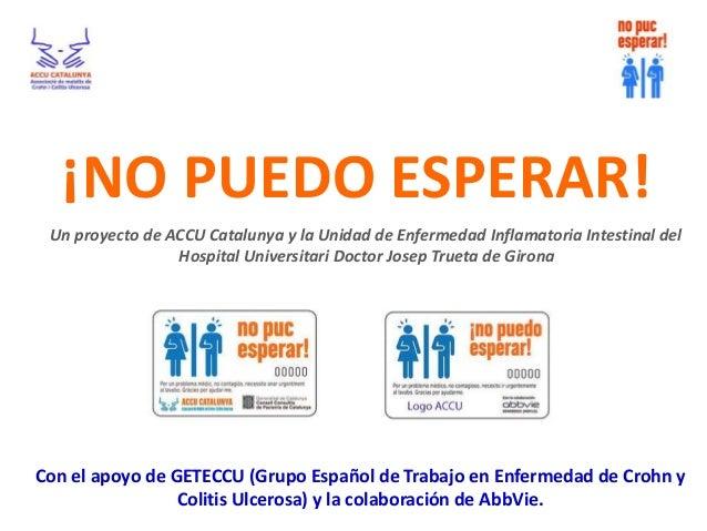 ¡NO PUEDO ESPERAR! Un proyecto de ACCU Catalunya y la Unidad de Enfermedad Inflamatoria Intestinal del Hospital Universita...