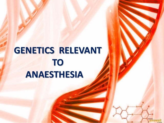 GENETICS RELEVANTTOANAESTHESIA