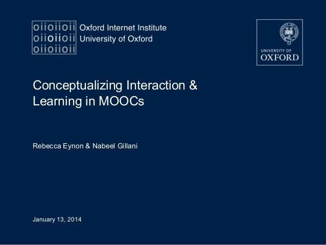 Conceptualizing Interaction & Learning in MOOCs  Rebecca Eynon & Nabeel Gillani  January 13, 2014