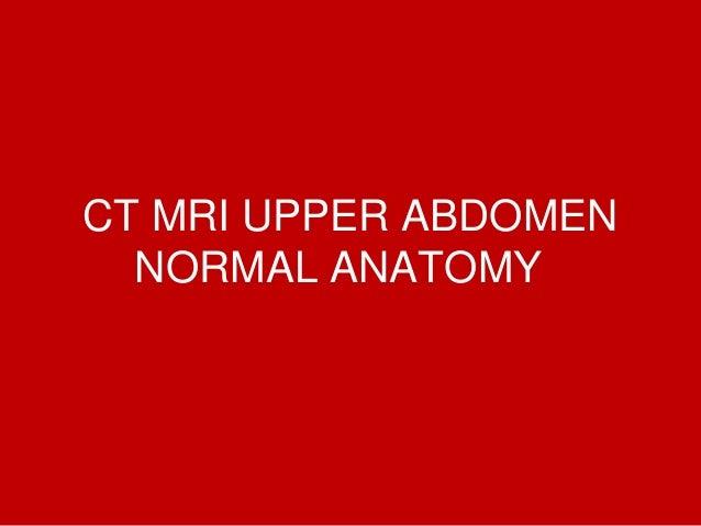 CT MRI UPPER ABDOMEN NORMAL ANATOMY Dr Ahmed Esawy