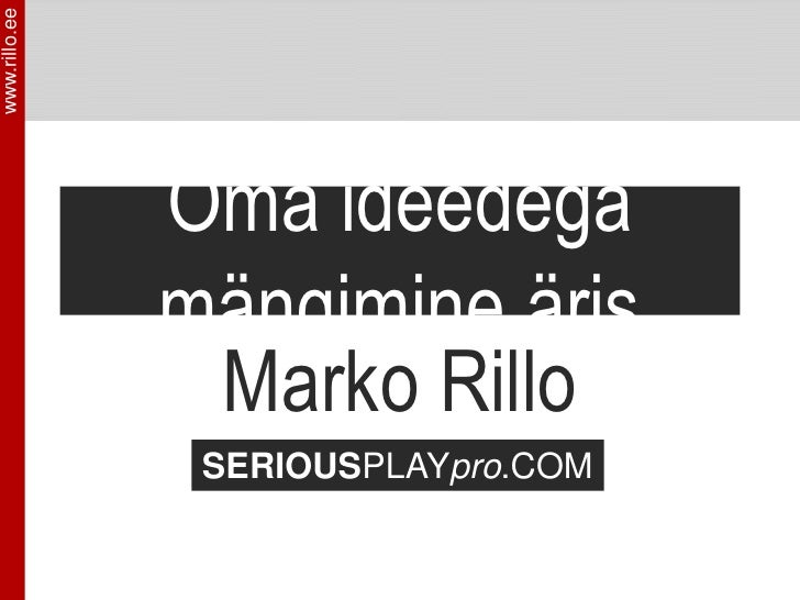 www.rillo.ee                    Oma ideedega                mängimine äris                 Marko Rillo                 SER...