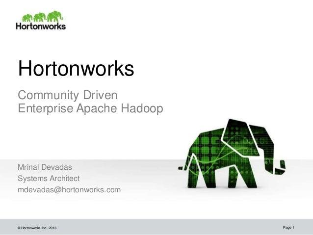 © Hortonworks Inc. 2013HortonworksCommunity DrivenEnterprise Apache HadoopMrinal DevadasSystems Architectmdevadas@hortonwo...