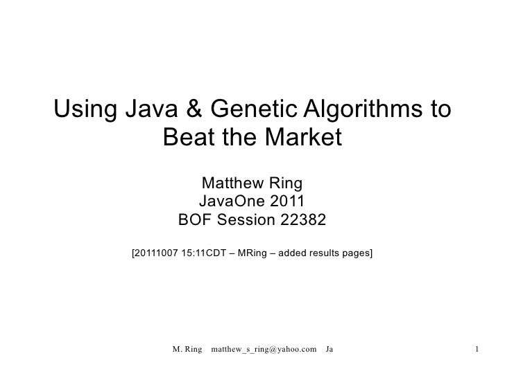 Using Java & Genetic Algorithms to Beat the Market Matthew Ring JavaOne 2011 BOF Session 22382 [20111007 15:11CDT – MRing ...