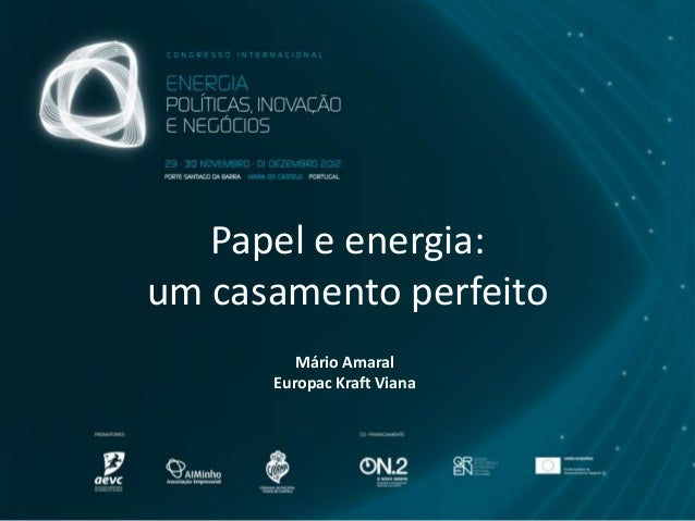 Papel e energia:um casamento perfeito         Mário Amaral      Europac Kraft Viana