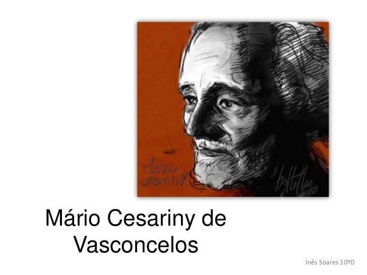 Mário Cesariny deVasconcelos<br />Inês Soares 10ºD<br />