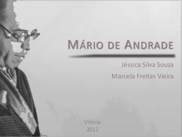 M ÁRIO DE A NDRADE               Jéssica Silva Souza            Marcela Freitas Vieira  Vitória   2012