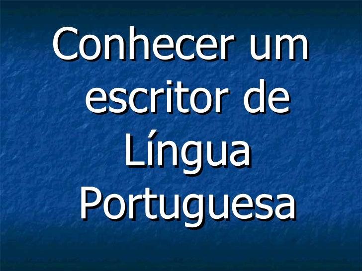 <ul><li>Conhecer um escritor de Língua Portuguesa </li></ul>