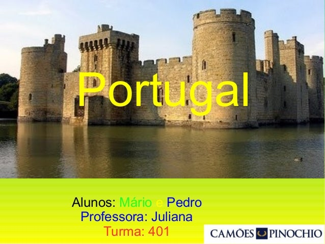 Alunos: Mário e Pedro Professora: Juliana Turma: 401 Portugal