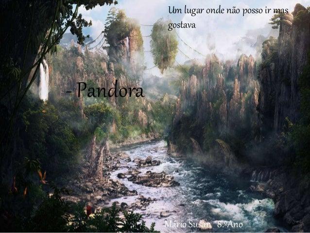 Um lugar onde não posso ir mas gostava - Pandora Mário Susan 8.ºAno Um lugar onde não posso ir mas gostava