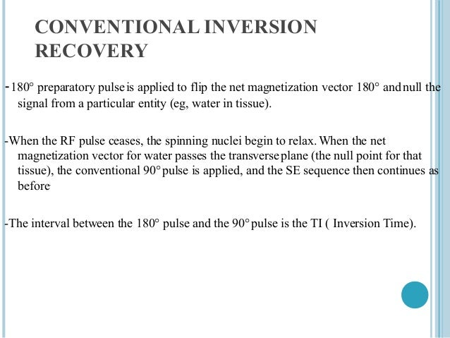 CONVENTIONAL INVERSION      RECOVERY-180° preparatory pulse is applied to flip the net magnetization vector 180° and null ...