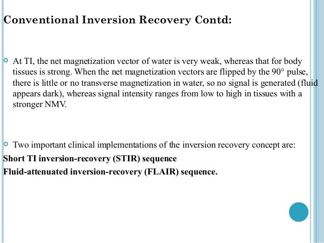 Conventional Inversion Recovery Contd:   At TI, the net magnetization vector of water is very weak, whereas that for body...