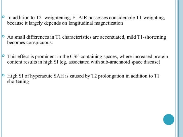    In addition to T2- weightening, FLAIR possesses considerable T1-weighting,    because it largely depends on longitudin...