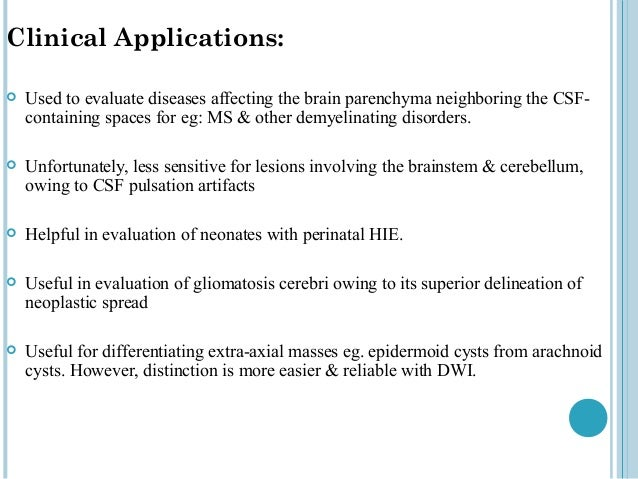Clinical Applications:   Used to evaluate diseases affecting the brain parenchyma neighboring the CSF-    containing spac...