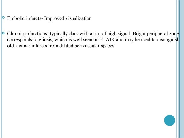    Embolic infarcts- Improved visualization   Chronic infarctions- typically dark with a rim of high signal. Bright peri...
