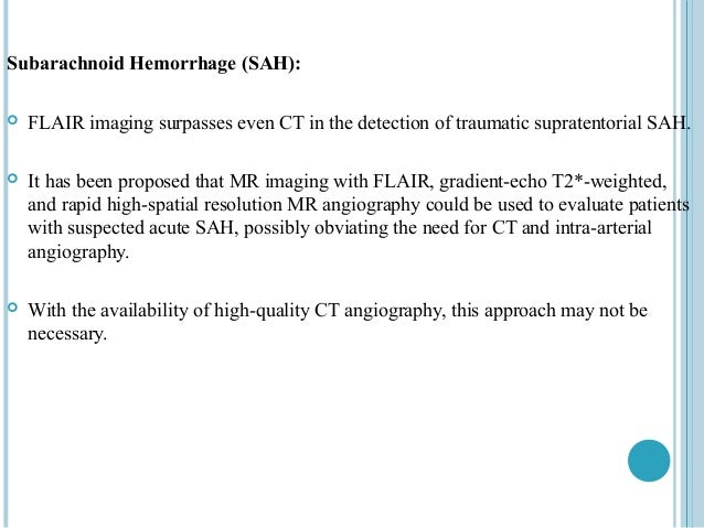 Subarachnoid Hemorrhage (SAH):   FLAIR imaging surpasses even CT in the detection of traumatic supratentorial SAH.   It ...
