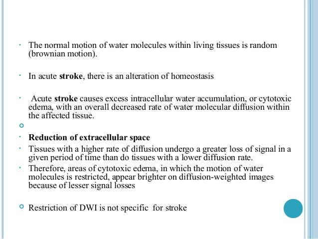 •   The normal motion of water molecules within living tissues is random    (brownian motion).•   In acute stroke, there i...