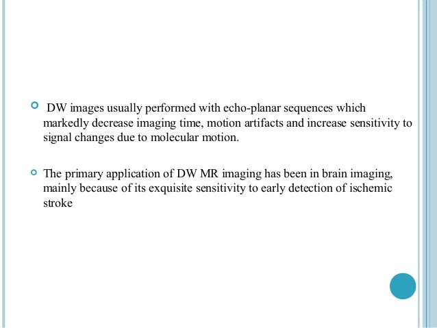  DW images usually performed with echo-planar sequences which    markedly decrease imaging time, motion artifacts and inc...