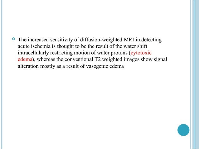    The increased sensitivity of diffusion-weighted MRI in detecting    acute ischemia is thought to be the result of the ...