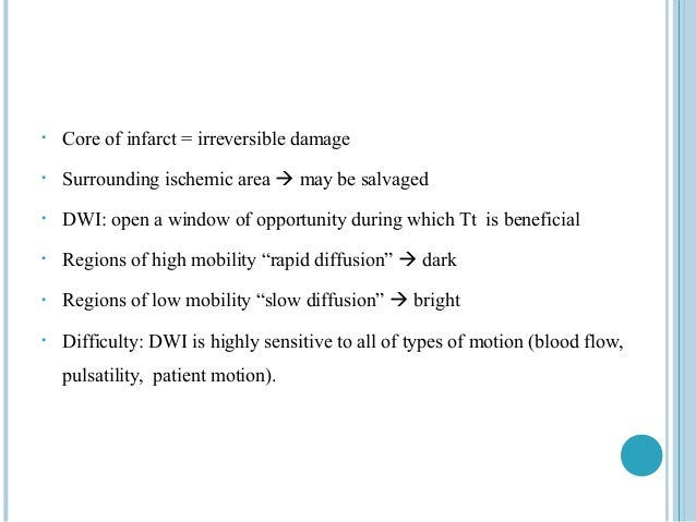 •   Core of infarct = irreversible damage•   Surrounding ischemic area  may be salvaged•   DWI: open a window of opportun...