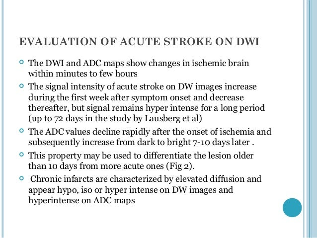 CLINICAL USES OF DWI &           ADCStroke:   Hyperacute Stage:- within one hour minimal hyperintensity seen in DWI    an...