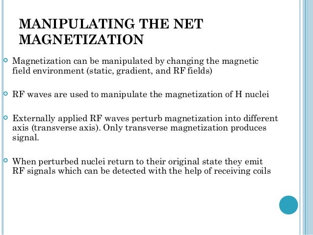 MANIPULATING THE NET     MAGNETIZATION   Magnetization can be manipulated by changing the magnetic    field environment (...