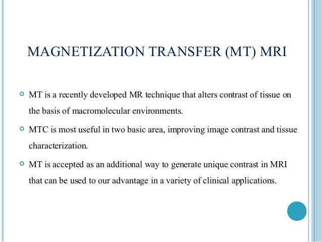 Magnetization transfer (MT) contd:-   The MT effect is superimposed on the intrinsic contrast of the baseline image   Am...