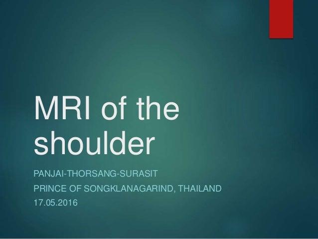 MRI of the shoulder PANJAI-THORSANG-SURASIT PRINCE OF SONGKLANAGARIND, THAILAND 17.05.2016