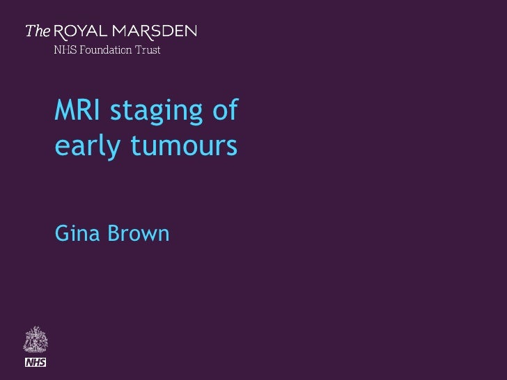 The Royal MarsdenMRI staging ofearly tumoursGina Brown