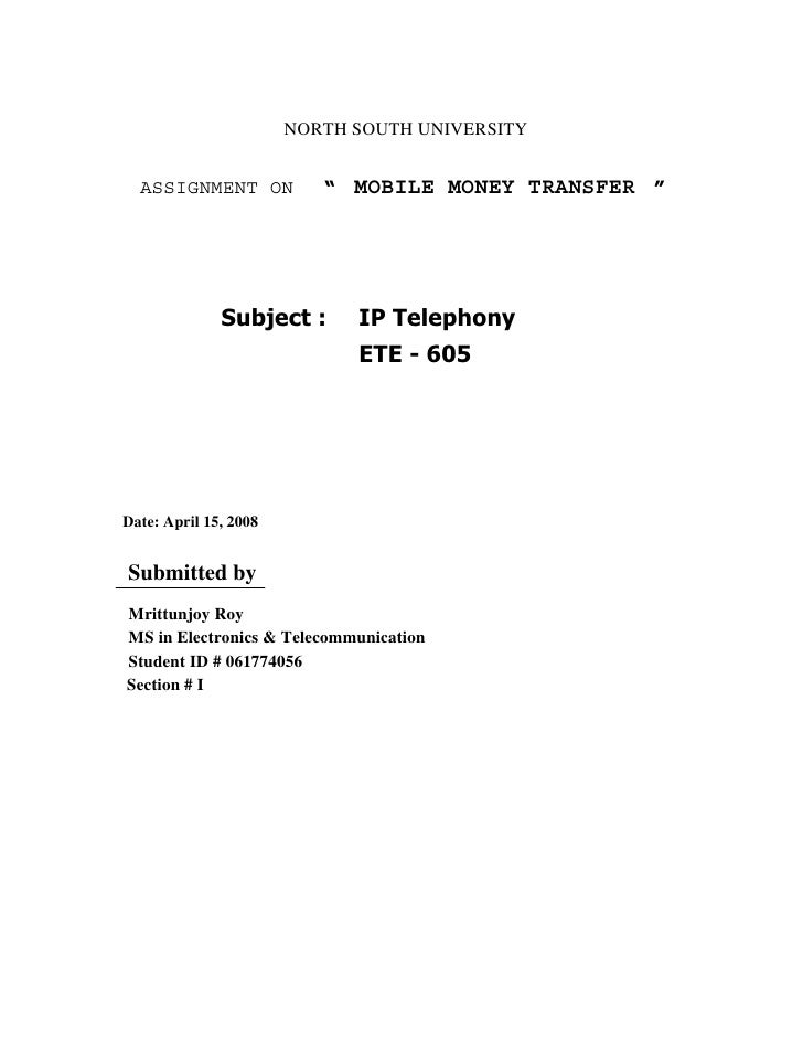 """NORTH SOUTH UNIVERSITY     ASSIGNMENT ON           """" MOBILE MONEY TRANSFER """"                   Subject :      IP Telephony..."""