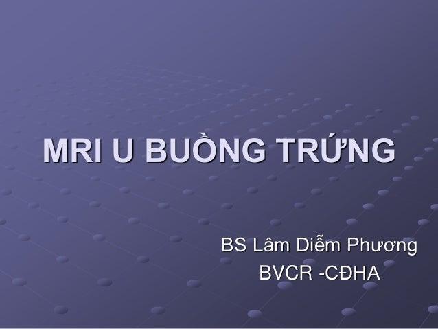 MRI U BUỒNG TRỨNG BS Lâm Diễm Phương BVCR -CĐHA
