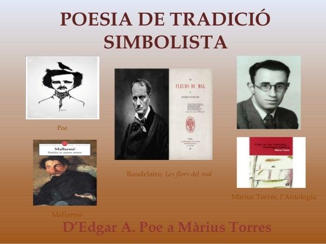 POESIA DE TRADICIÓ     SIMBOLISTA Poe           Baudelaire, Les flors del mal                                           Mà...