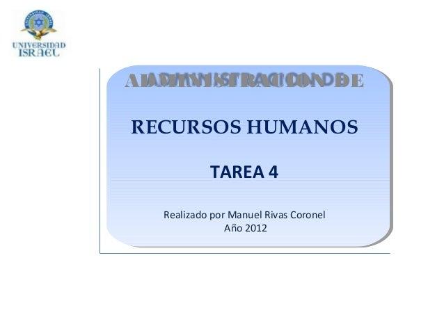ADMINISTRACION DERECURSOS HUMANOS           TAREA 4  Realizado por Manuel Rivas Coronel               Año 2012