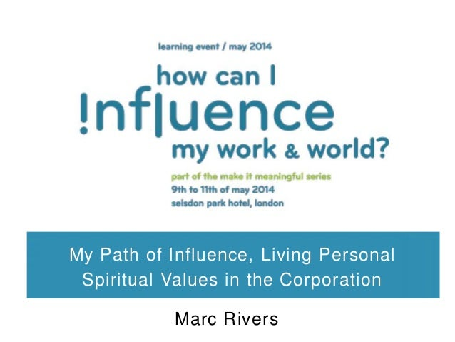My Path of Influence, Living Personal Spiritual Values in the Corporation Marc Rivers