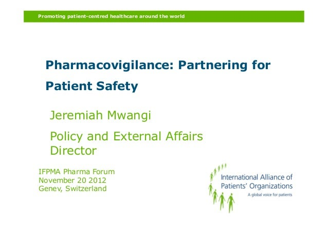 Promoting patient-centred healthcare around the world  Pharmacovigilance: Partnering for  Patient Safety    Jeremiah Mwang...