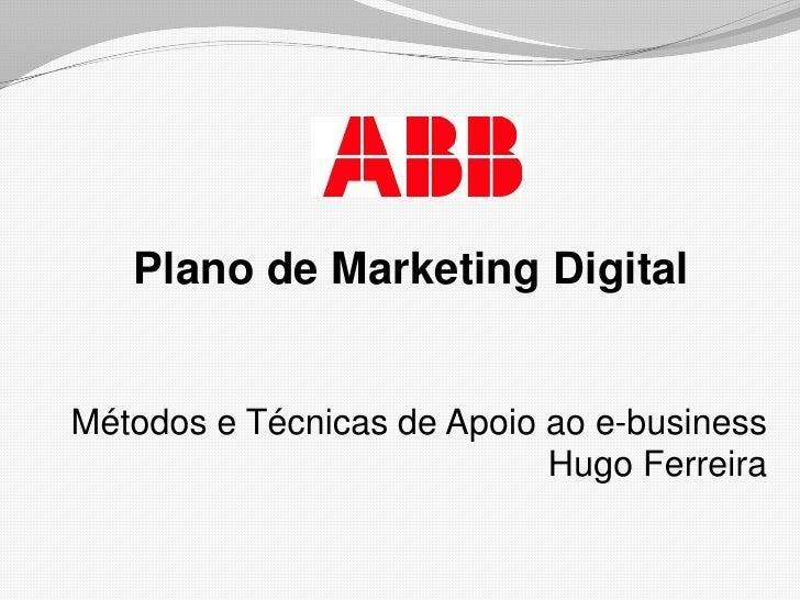 Plano de Marketing Digital<br />Métodos e Técnicas de Apoio ao e-businessHugo Ferreira<br />