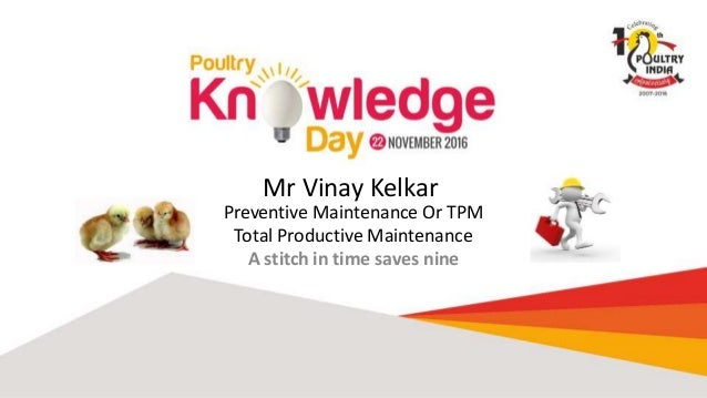 Mr Vinay Kelkar Preventive Maintenance Or TPM Total Productive Maintenance A stitch in time saves nine