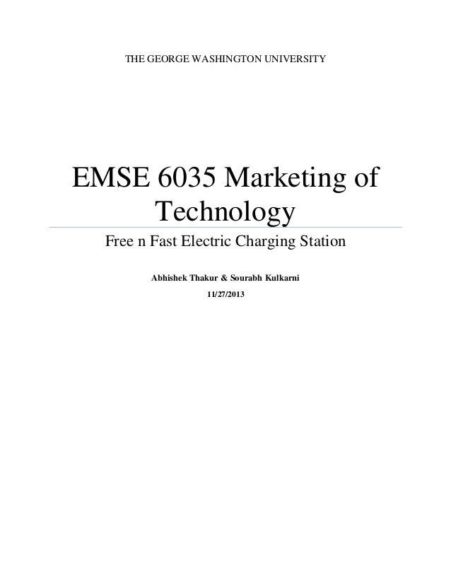 THE GEORGE WASHINGTON UNIVERSITY EMSE 6035 Marketing of Technology Free n Fast Electric Charging Station Abhishek Thakur &...