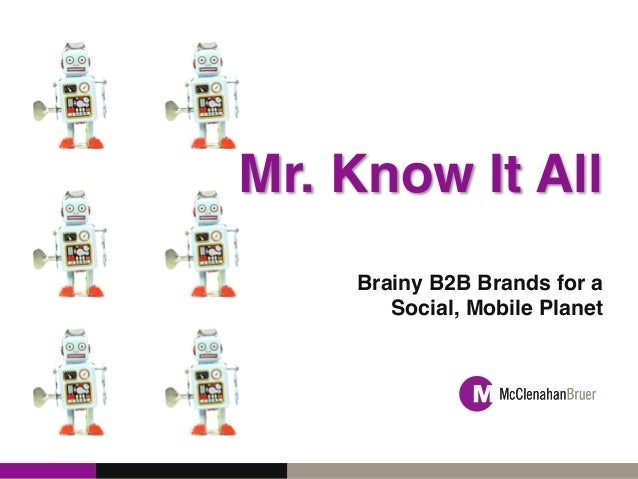 Mr. Know It All!Brainy B2B Brands for aSocial, Mobile Planet!!