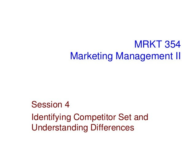 MRKT 354 Marketing Management II  Session 4 Identifying Competitor Set and Understanding Differences