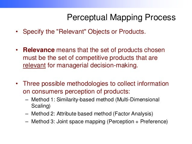 """Perceptual Mapping Process • Specify the """"Relevant"""" Objects or Products.  • Relevance means that the set of products chose..."""
