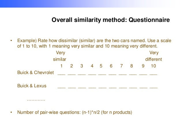 Overall similarity method: Questionnaire •  Example) Rate how dissimilar (similar) are the two cars named. Use a scale of ...
