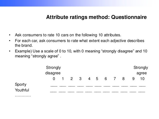 Attribute ratings method: Questionnaire • • •  Ask consumers to rate 10 cars on the following 10 attributes. For each car,...