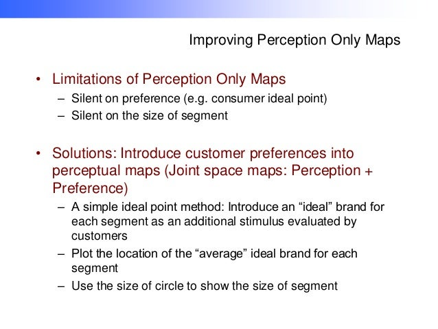 Improving Perception Only Maps • Limitations of Perception Only Maps – Silent on preference (e.g. consumer ideal point) – ...