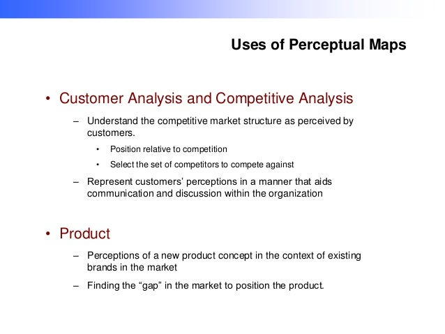 Uses of Perceptual Maps  • Customer Analysis and Competitive Analysis – Understand the competitive market structure as per...