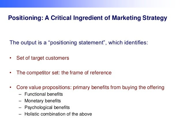 """Positioning: A Critical Ingredient of Marketing Strategy  The output is a """"positioning statement"""", which identifies: • Set..."""