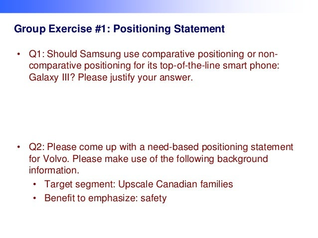 Group Exercise #1: Positioning Statement • Q1: Should Samsung use comparative positioning or noncomparative positioning fo...