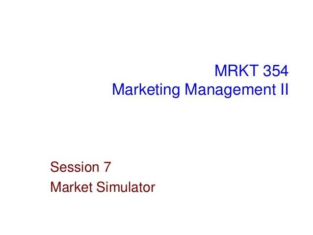 MRKT 354 Marketing Management II  Session 7 Market Simulator