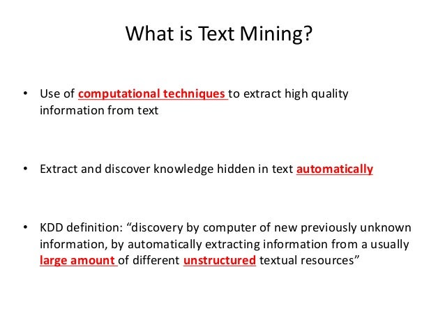 text mining techniques Text mining – techniques & limitations view of an industry chemist 1492013, ec-l4e-wg4 frank oellien secretary of euchems dcc industrial chemists/tdm scientist.