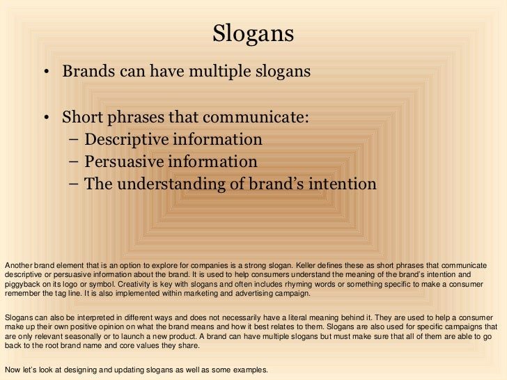 Slogans          • Brands can have multiple slogans          • Short phrases that communicate:             – Descriptive i...