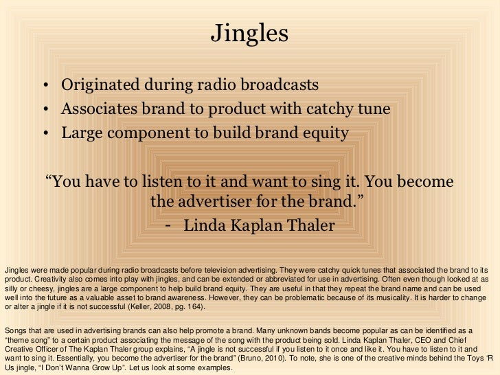 Jingles           • Originated during radio broadcasts           • Associates brand to product with catchy tune           ...